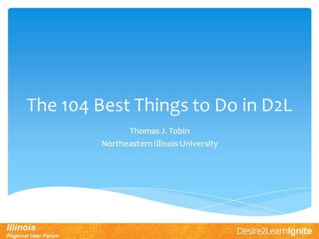 The 104 Best Things to Do in D2L Thomas J. Tobin Northeastern Illinois University.