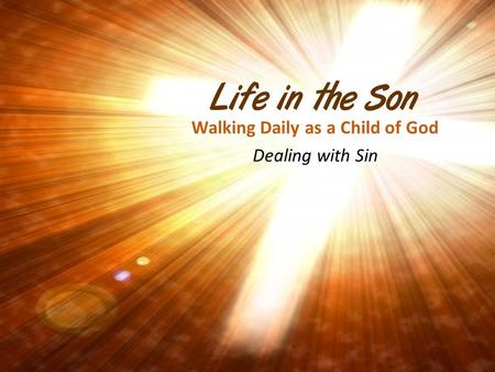 Walking Daily as a Child of God Dealing with Sin