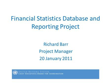 Financial Statistics Database and Reporting Project Richard Barr Project Manager 20 January 2011.