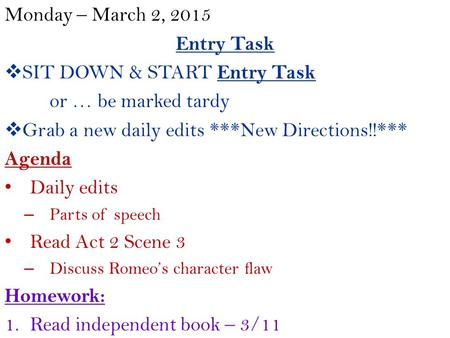 Monday – March 2, 2015 Entry Task  SIT DOWN & START Entry Task or … be marked tardy  Grab a new daily edits ***New Directions!!*** Agenda Daily edits.