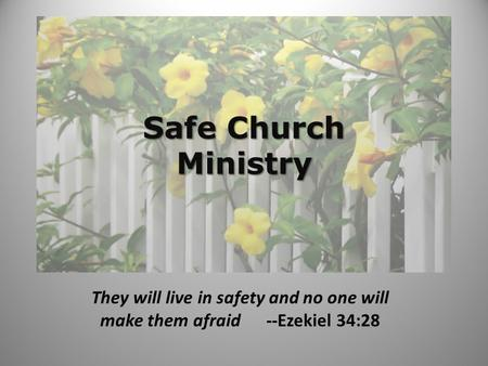 Safe Church Ministry They will live in safety and no one will make them afraid --Ezekiel 34:28.