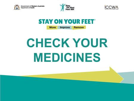 CHECK YOUR MEDICINES. Fall Prevention Falls Are Preventable There are simple, key tips for you to follow to help prevent slips, trips and falls… so that.
