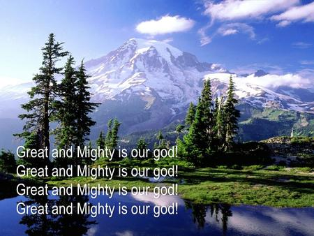 Great and Mighty is our god!Great and Mighty is our god!