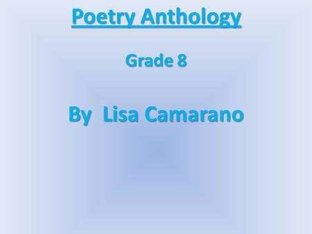 Poetry Anthology Grade 8 By Lisa Camarano \. Table of Contents Legendary Poem Legendary Poem I Am Poem I Am Poem If I can stop one heart from breaking-