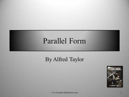 Parallel Form By Alfred Taylor 1www.booksbyalfredtaylor.com.