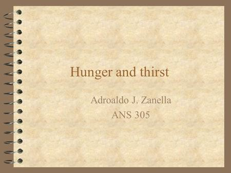 Hunger and thirst Adroaldo J. Zanella ANS 305. Introduction 4 Freedom from hunger and thirst features as the first requirement that has to be satisfied.