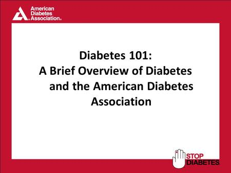 Diabetes 101: A Brief Overview of Diabetes and the American Diabetes Association.