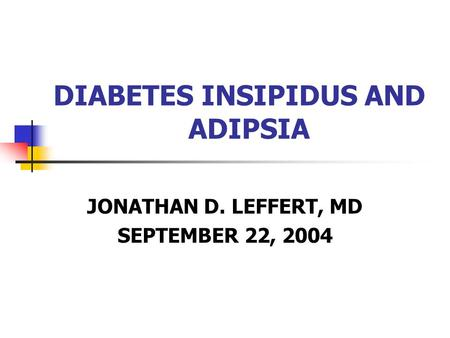 DIABETES INSIPIDUS AND ADIPSIA JONATHAN D. LEFFERT, MD SEPTEMBER 22, 2004.
