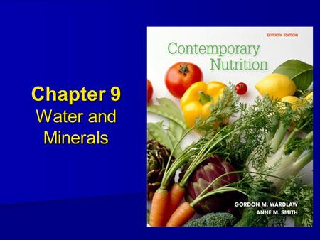 Chapter 9 Water and Minerals. Water 50%-70% of body weight 50%-70% of body weight Muscle contains 73% water Muscle contains 73% water –Fat contains ~20%