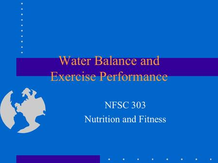 Water Balance and Exercise Performance NFSC 303 Nutrition and Fitness.