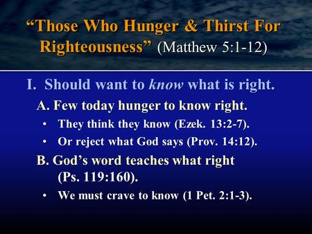 I. Should want to know what is right. A. Few today hunger to know right. They think they know (Ezek. 13:2-7).They think they know (Ezek. 13:2-7). Or reject.