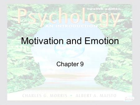 Psychology: An Introduction Charles A. Morris & Albert A. Maisto © 2005 Prentice Hall Motivation and Emotion Chapter 9.