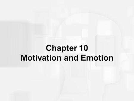 Chapter 10 Motivation and Emotion. Defining Motivation, and a Model Dynamics of behavior that initiate, sustain, direct, and terminate actions Model of.