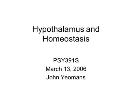Hypothalamus and Homeostasis PSY391S March 13, 2006 John Yeomans.