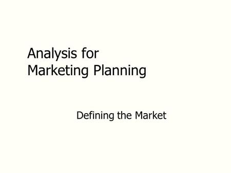 Analysis for Marketing Planning Defining the Market.