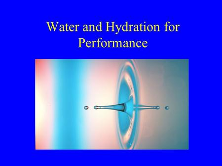 Water and Hydration for Performance. The Importance of Water 63% of total body weight is from water 37% of total body weight is from water inside cells.