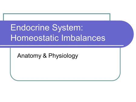 Endocrine System: Homeostatic Imbalances Anatomy & Physiology.