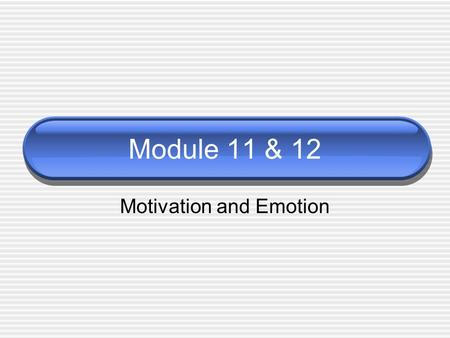 Module 11 & 12 Motivation and Emotion. Motivation A need or desire that energizes and directs behavior.