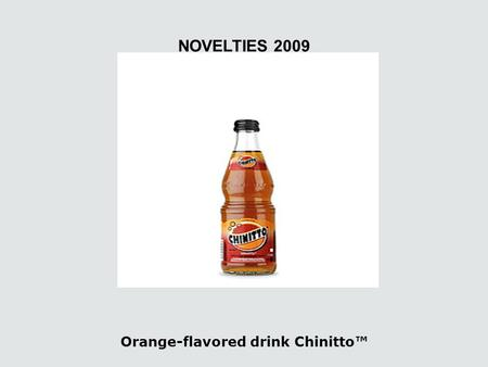 Orange-flavored drink Chinitto™ NOVELTIES 2009. Lemon-flavored drink Limonchitto™ The unique flavor of lemon Limett makes the drink delicious, the natural.