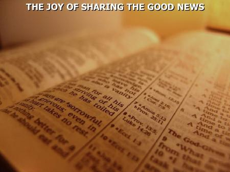THE JOY OF SHARING THE GOOD NEWS