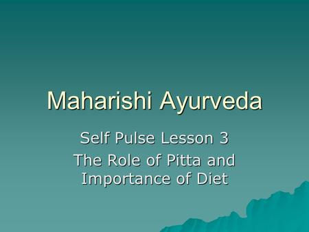Maharishi Ayurveda Self Pulse Lesson 3 The Role of Pitta and Importance of Diet.