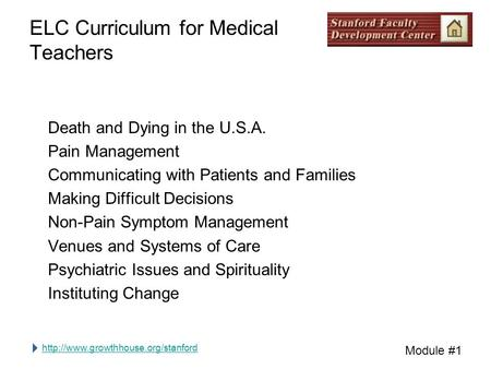 Module #1 ELC Curriculum for Medical Teachers Death and Dying in the U.S.A. Pain Management Communicating with Patients.