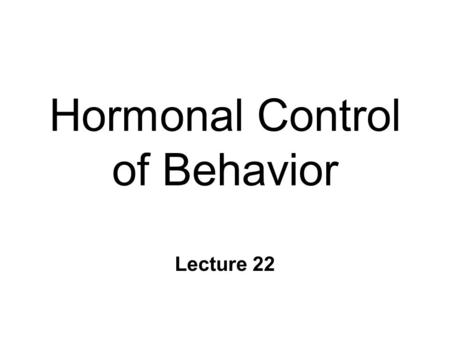 Hormonal Control of Behavior Lecture 22. Chemical Control of Brain n Point-to-point control l closed-circuit l synapse l fast, short-lived, local ~