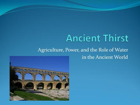 Agriculture, Power, and the Role of Water in the Ancient World.