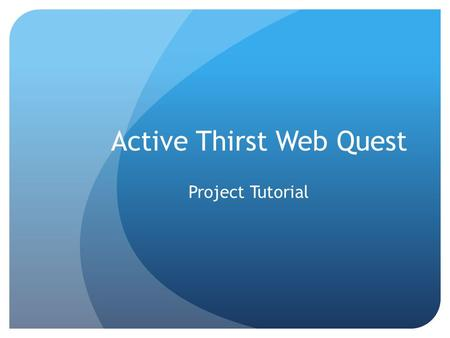 Active Thirst Web Quest Project Tutorial. How Do You One-up the Competition? www.youtube.com/watch?v=qOE3zp6XIlE What is it that makes Gatorade dominate.