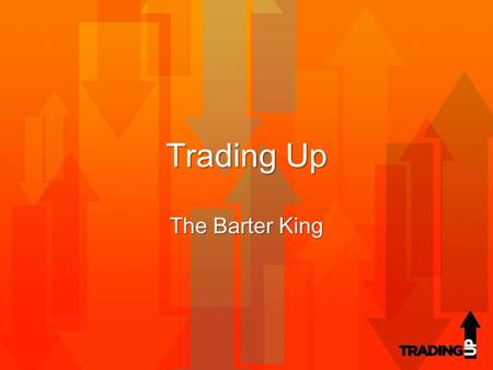 Trading Up The Barter King. Bartering is essentially the exchange/trade of ownership from one thing to another.