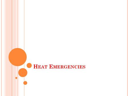 H EAT E MERGENCIES. OBJECTIVES By the end of this lecture, the students would be able to: Describe heatstroke, heat exhaustion, and heat cramps. Determine.