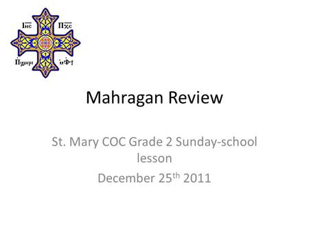 Mahragan Review St. Mary COC Grade 2 Sunday-school lesson December 25 th 2011.