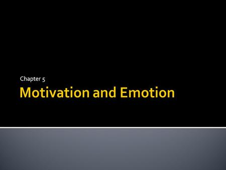 Chapter 5.  Motivation – drive to eat, drink, make friends, etc.  Emotion – feelings – fear, hope, love, etc.  Hypothalamus  Fear, rage, hunger, thirst.