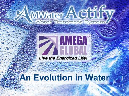 An Evolution in Water. …Your Water Could Do All This? Increase Your Energy and Personal Performance Increase Your Energy and Personal Performance Keep.