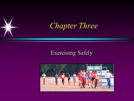 Chapter Three Exercising Safely. The Warm-up Perform low intensity movements similar to the activity that you will be performing…