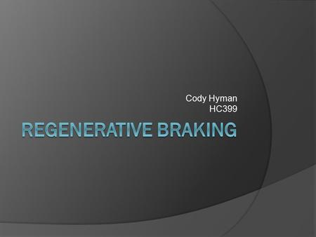 Cody Hyman HC399. What is Regenerative Braking?  Conventional braking systems convert kinetic energy into heat, usually via friction. This wastes a great.