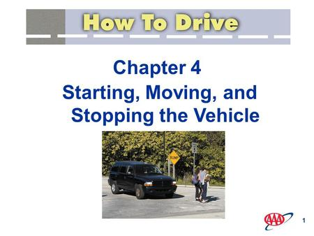 1 Chapter 4 Starting, Moving, and Stopping the Vehicle.