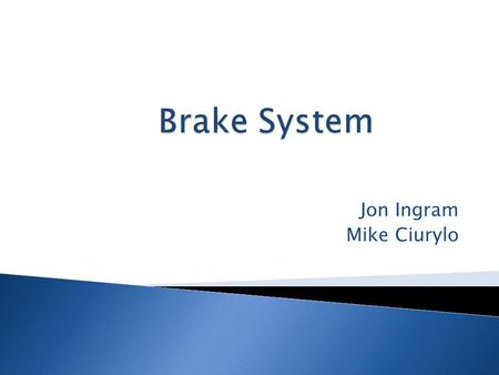 Jon Ingram Mike Ciurylo.  The car must be equipped with a braking system that acts on all four wheels and is operated by a single control.  It must.