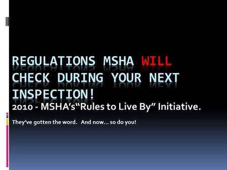 "2010 - MSHA's""Rules to Live By"" Initiative. They've gotten the word. And now… so do you!"