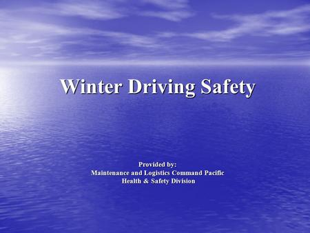Winter Driving Safety Provided by: Maintenance and Logistics Command Pacific Health & Safety Division.