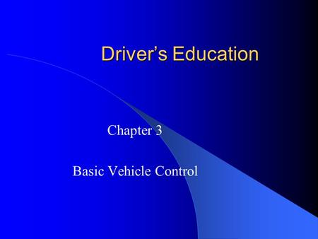 Driver's Education Chapter 3 Basic Vehicle Control.