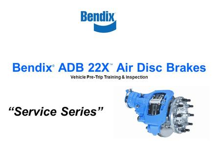 "Bendix® ADB 22X™ Air Disc Brakes ""Service Series"""