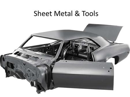 Sheet Metal & Tools. Sheet Metal What is Sheet metal? What do we use sheet metal for? What are some common sheet metal tools?