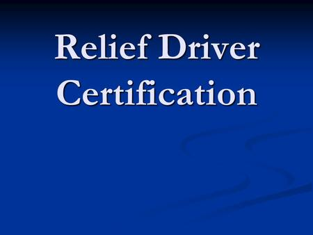 Relief Driver Certification COURSE OBJECTIVES Provide students with the ability to safely and effectively operate fire apparatus under various emergency.