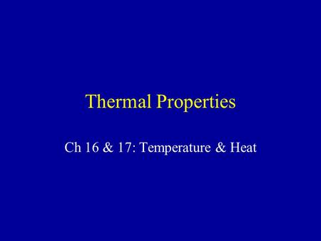 Thermal Properties Ch 16 & 17: Temperature & Heat.