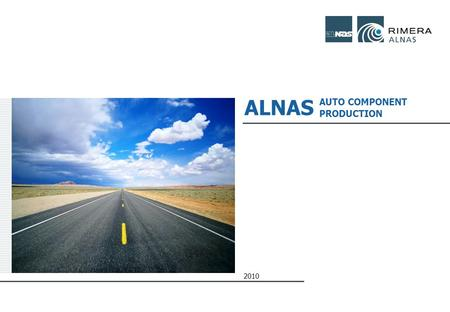 2010 ALNAS AUTO COMPONENT PRODUCTION. 11 CONTENTS 1.RIMERA 2.ALNAS 3.ALNAS FOUNDRY 4.ALNAS MECHANICAL PRODUCTION 5.ALNAS BRAKE DISC MANUFACTURING 6.ALMETYEVSK.