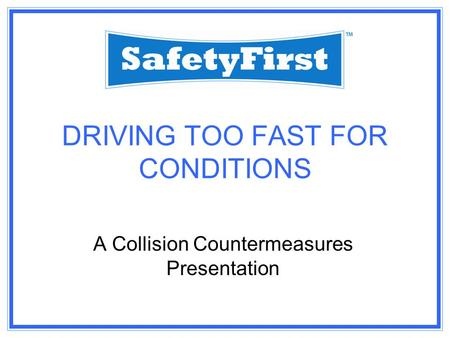 DRIVING TOO FAST FOR CONDITIONS A Collision Countermeasures Presentation.