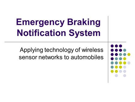 Emergency Braking Notification System Applying technology of wireless sensor networks to automobiles.