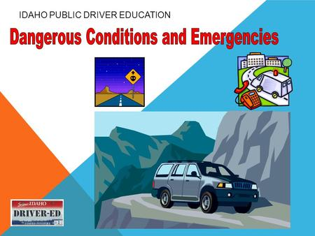 IDAHO PUBLIC DRIVER EDUCATION Vehicle Malfunctions Driver Errors Roadway Hazards Collisions.