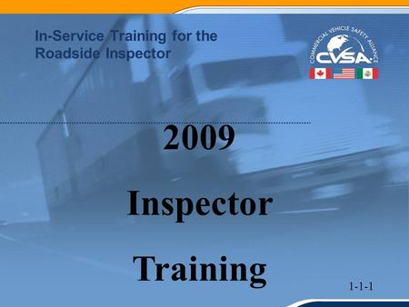 1 In-Service Training for the Roadside Inspector 2009 Inspector Training 1-1-1.